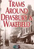 Trams Around Dewsbury & Wakefield