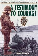 A Testimony to Courage: The History of the Ulster Deference Regiment 1969-1992