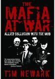 The Mafia at War: Allied Collusion with the Mob. Tim Newark