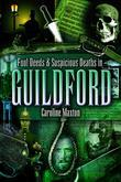 Foul Deeds and Suscipcious Deaths in Guildford