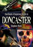Foul Deeds & Suspicious Deaths in Doncaster