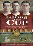 Lifting the Cup: The Story of Battling Barnsley, 1910-12. by Mark Metcalf, David Wood