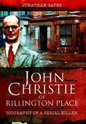 John Christie of Rillington Place: Biography of a Serial Killer