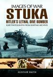 Stuka: Hitler's Lethal Dive Bomber