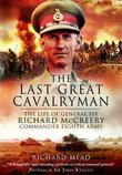 The Last Great Cavalryman: The Life of General Sir Richard McCreery, Commander Eighth Army