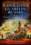 With Napoleon's Guard in Russia: The Memoirs of Major Vionnet, 1812