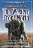 Major & Mrs. Holt S Concise Illustrated Battlefield Guide - The Western Front - North: 100th Anniversary Edition