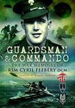 Guardsman and Commando: The War Memoirs of RSM Cyril Feebery, DCM