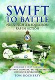 Swift to Battle: 72 Fighter Squadron RAF in Action: Volume 1: Re-formation in 1937, The Phoney War, Dunkirk, The Battle of Britain and Offensive Opera