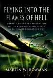 Flying into the Flames of Hell: Flying with Bomber Command in World War II