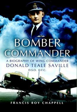 Bomber Commander: Don Saville DSO, DFC - 'The Mad Australian