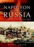 Napoleon Against Russia: A New History of 1812