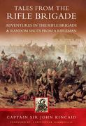 Tales from the Rifle Brigade: Adventures in the Rifle Brigade and Random Shots from a Rifleman
