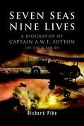 Seven Seas, Nine Lives: The Valour of Captain A.W.F. Sutton, CBE, Dsc and Bar, RN