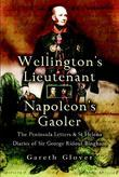 Wellington's Lieutenant - Napoleon's Gaoler: The Peninsula Letters and St. Helena Diaries of Sir George Rideout Bingham