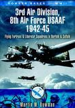 Bomber Bases of World War 2 3rd Air Division 8th Air Force USAF 1942-45: Flying Fortress and Liberator Squadrons in Norfolk and Suffolk