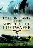 Foreign Planes in the Service of the Luftwaffe (1938-1945)