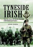 Tyneside Irish: 24th, 25th & 26th & 27th (Service) Battalions of the Northumberland Fusiliers: A History of the Tyneside Irish Brigade