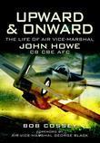 Upward & Onward: The Life of Air Vice Marshal John Howe CB, CBE, Afc