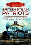 British Steam Patriots: Celebrating the New National Memorial Locomotive