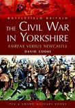 The Civil War in Yorkshire: Fairfax Versus Newcastle