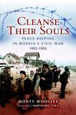 Cleanse Their Souls: Peace Keeping and War Fighting in Bosnia 1992-1993