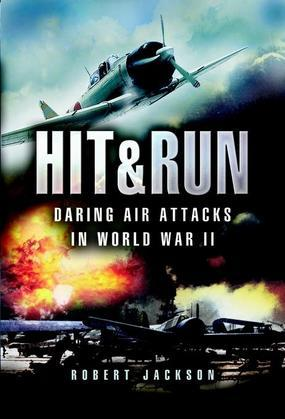 Hit and Run: Daring Air Attacks in World War II