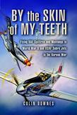 By the Skin of My Teeth: Flying RAF Spitfires and Mustangs in World War II and USAF Sabre Jets in the Korean War