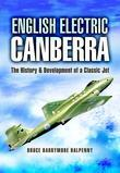English Electric Canberra: The History and Development of a Classic Jet