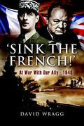 Sink the French!: At War with Our Ally - 1940