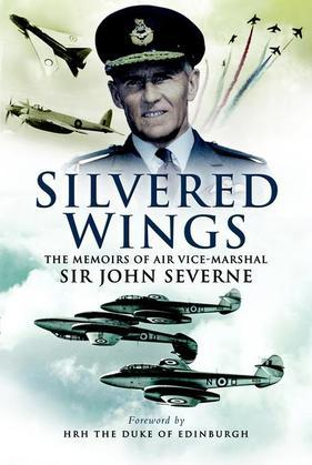 Silvered Wings: The Memoirs of Air Vice-Marshal Sir John Severne KCVO OBE AFC DL