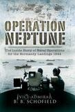 Operation Neptune: The Inside Story of Naval Operations for the Normandy Landings 1944