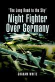 Night Fighter Over Germany: The Long Road to the Sky