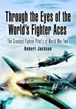 Through the Eyes of the World's Fighter Aces: The Greatest Fighter Pilot's of World War Two