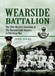 Wearside Battalion: The 20th (Service) Battalion, The Durham Light Infantry