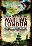 A Wander Through Wartime London: Five Wlks Revisiting the Blitz