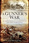 A Gunner's War: An Artilleryman's Experience in the First World War