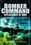 Bomber Command Reflections of War: Battleground Berlin: July 1943 - March 1944