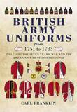 British Army Uniforms from 1751 to 1783: Including the Seven Years' War and the American War of Independence