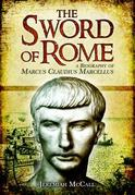 The Sword of Rome: A Biography of Marcus Claudius Marcellus