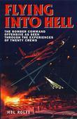 Flying into Hell: The Bomber Command Offensive as Seen Through the Experiences of Twenty Crews