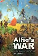 Alfie's War: A World War II Fleet Air Arm Lieutenant's Exciting Exploits on HMS Illustrious, in Greece and Crete