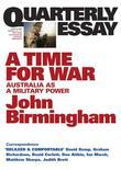 Quarterly Essay 20 A Time for War: Australia as a Military Power