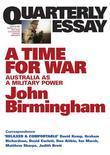 Quarterly Essay 20 A Time for War: Australia as a Military Power