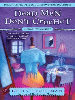 Dead Men Don't Crochet: A Crochet Mystery