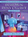 Dead Men Don't Crochet: A Crochet Mystery