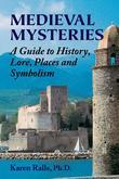 Medieval Mysteries: A Guide to History, Lore, Places and Symbolism