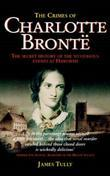 The Crimes of Charlotte Bronte: The Secret History of the Mysterious Events at Haworth