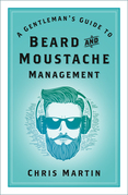 A Gentleman's Guide to Beard & Moustache Management