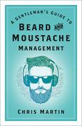 A Gentleman's Guide to Beard & Moustache Management